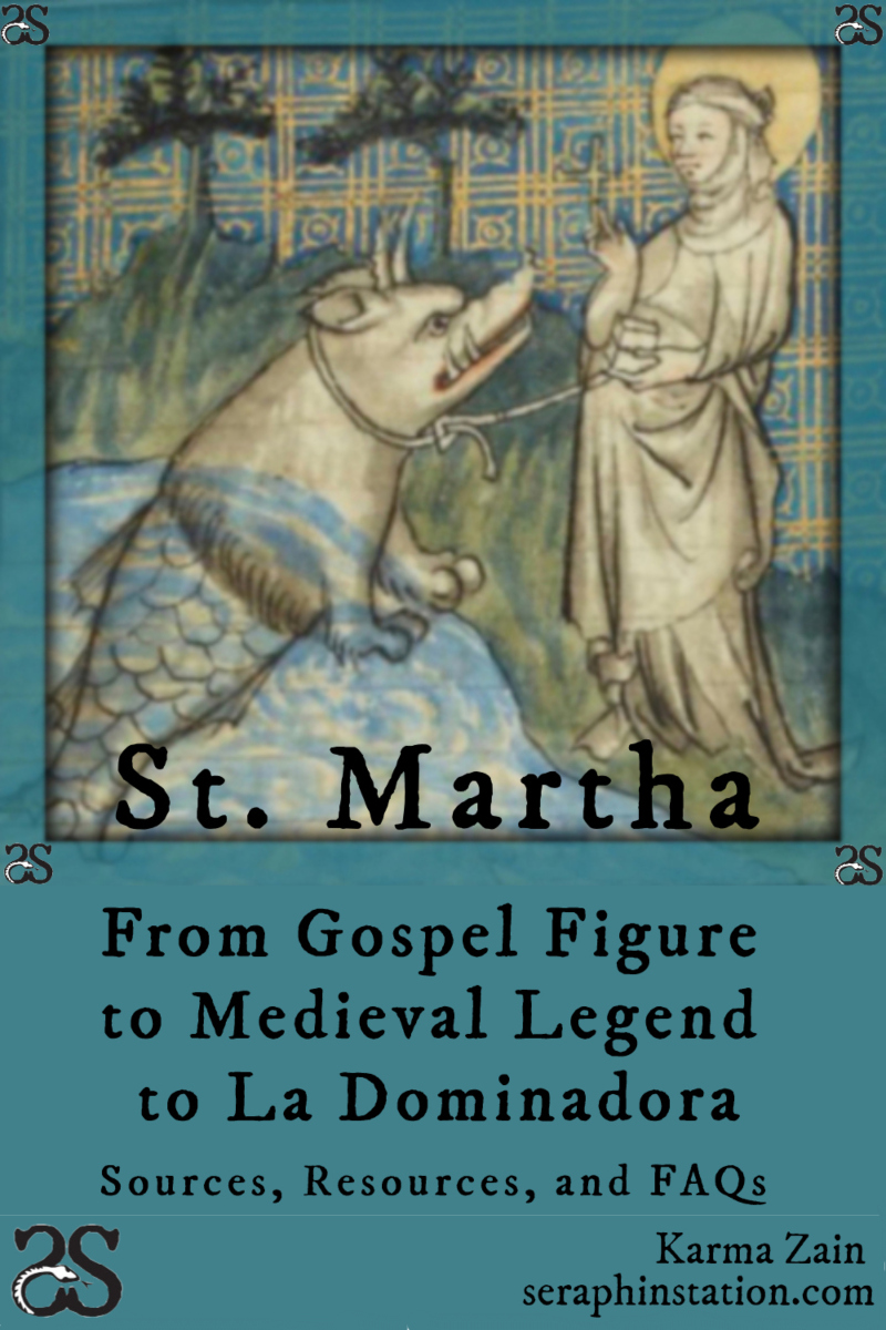 St. Martha, from Gospel Figure to Medieval Legend to La Dominadora: Sources, Resources, andFAQs